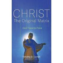 Christ-The Original Matrix by Timothy D Carroll, 9781725278288