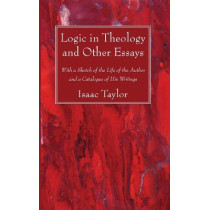 Logic in Theology and Other Essays by Isaac Taylor, 9781725296664