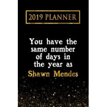 2019 Planner: You Have the Same Number of Days in the Year as Shawn Mendes: Shawn Mendes 2019 Planner by Daring Diaries, 9781726758826