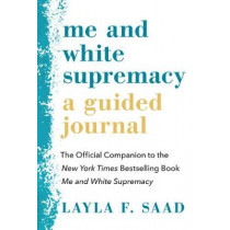 Me and White Supremacy: A Guided Journal: The Official Companion to the New York Times Bestselling Book Me and White Supremacy by Layla Saad, 9781728238555