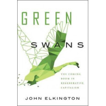 Green Swans: The Coming Boom in Regenerative Capitalism by John Elkington, 9781732439122