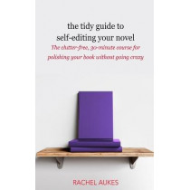 The Tidy Guide to Self-Editing Your Novel: The clutter-free, 30-minute course for polishing your book without going crazy by Rachel Aukes, 9781732844926