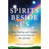 Spirits Beside Us: Gain Healing and Comfort from Loved Ones in the Afterlife by Chris Lippincott, 9781734746211