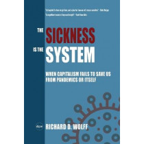 The Sickness is the System by Richard D Wolff, 9781735601304