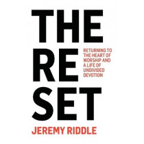 The Reset: Returning to the Heart of Worship and a Life of Undivided Devotion by Jeremy Riddle, 9781736266694