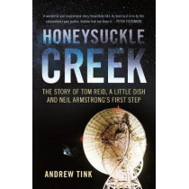 Honeysuckle Creek: The Story of Tom Reid, a Little Dish and Neil Armstrong's First Step by Andrew Tink, 9781742236087