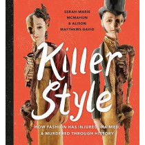 Killer Style: How Fashion Has Injured, Maimed and Murdered Through History, 9781771472531