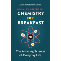 Chemistry for Breakfast: The Amazing Science of Everyday Life by Mai Thi Nguyen-Kim, 9781771647489