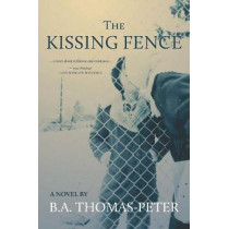 The Kissing Fence by B a Thomas-Peters, 9781773860237