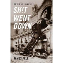 On This Day in History Sh!t Went Down by James Fell, 9781777574208