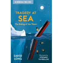 Tragedy at Sea: The Sinking of the Titanic by David Long, 9781781129661