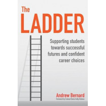 The Ladder: Supporting students towards successful futures and confident career choices by Andrew Bernard, 9781781353745