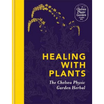 Healing with Plants: The Chelsea Physic Garden Herbal by Chelsea Physic Garden, 9781783253043