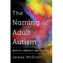 Naming Adult Autism: Culture, Science, Identity by Dr. James McGrath, 9781783480418