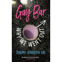 Gay Bar: Why We Went Out by Jeremy Atherton Lin, 9781783785810