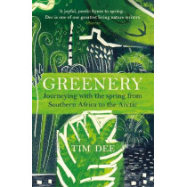 Greenery: Journeying with the Spring from Southern Africa to the Arctic by Tim Dee, 9781784707897