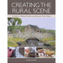 Creating the Rural Scene: A Guide for Railway Modellers and Diorama Model Makers by David Wright, 9781785005053