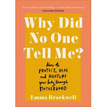 Why Did No One Tell Me?: How to Protect Heal and Nurture Your Body Through Motherhood by Emma Brockwell, 9781785043369