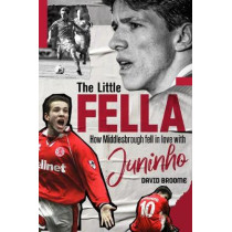 The Little Fella: How Middlesbrough Fell in Love with Juninho by David Broome, 9781785317675