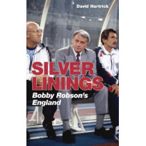 Silver Linings: Bobby Robson's England by David Hartrick, 9781785317811