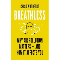 Breathless: Why Air Pollution Matters - and How it Affects You by Chris Woodford, 9781785787096