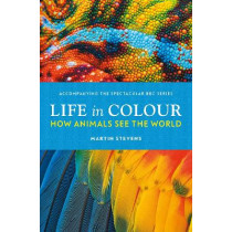Life in Colour: How Animals See the World by Dr. Martin Stevens, 9781785946370
