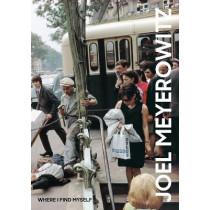 Joel Meyerowitz: Where I Find Myself: A Lifetime Retrospective by Joel Meyerowitz, 9781786271860