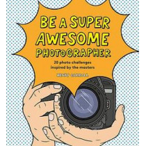 Be a Super Awesome Photographer by Henry Carroll, 9781786274205