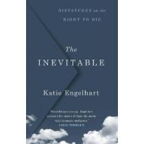 The Inevitable: Stories of Choosing The End by Katie Engelhart, 9781786495648