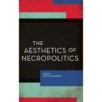 The Aesthetics of Necropolitics by Natasha Lushetich, 9781786606853