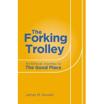 The Forking Trolley: An Ethical Journey to The Good Place by James M Russell, 9781786750792