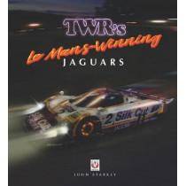 TWR's Le Mans Winning Jaguars by John Starkey, 9781787115682