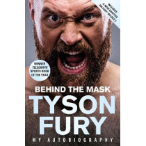 Behind the Mask: My Autobiography by Tyson Fury, 9781787465060