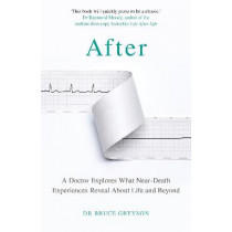After: A Doctor Explores What Near-Death Experiences Reveal About Life and Beyond by Bruce Greyson, MD, 9781787634626