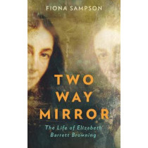 Two-Way Mirror: The Life of Elizabeth Barrett Browning by Fiona Sampson, 9781788162074
