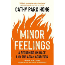 Minor Feelings: A Reckoning on Race and the Asian Condition by Cathy Park Hong, 9781788165594