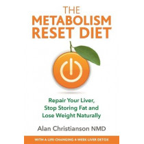 The Metabolism Reset Diet: Repair Your Liver, Stop Storing Fat and Lose Weight Naturally by Dr Alan Christianson, 9781788173155