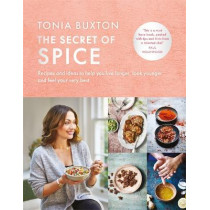 The Secret of Spice: Recipes and ideas to help you live longer, look younger and feel your very best by Tonia Buxton, 9781788701075