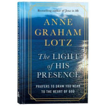 The Light of His Presence by Anne Graham Lotz, 9781788932042
