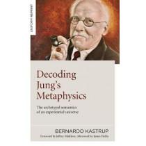 Decoding Jung's Metaphysics: The archetypal semantics of an experiential universe by Bernardo Kastrup, 9781789045659