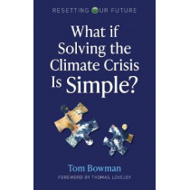 Resetting Our Future: What If Solving the Climate Crisis Is Simple? by Tom Bowman, 9781789047479
