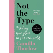 Not The Type: Finding my place in the real world by Camilla Thurlow, 9781789464092