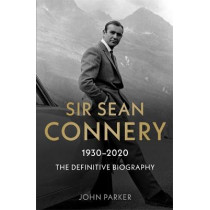 Sir Sean Connery - The Definitive Biography: 1930 - 2020 by John Parker, 9781789464580