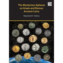 The Mysterious Spheres on Greek and Roman Ancient Coins by Raymond V. Sidrys, 9781789697902