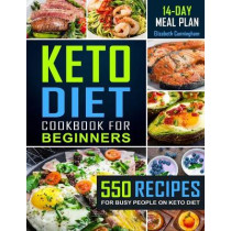 Keto Diet Cookbook For Beginners: 550 Recipes For Busy People on Keto Diet by Elizabeth Cunningham, 9781792145452