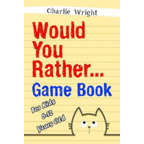 Would You Rather Game Book: For kids 6-12 Years old: Jokes and Silly Scenarios for Children by Charlie Wright, 9781799038931