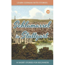 Learn German With Stories: Schlamassel in Stuttgart - 10 Short Stories For Beginners by Andre Klein, 9781799281443