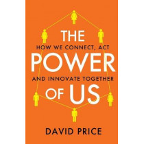 The Power of Us: How we connect, act and innovate together by David Price, 9781800191198