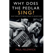 Why Does The Pedlar Sing?: What Creativity Really Means in Advertising by Paul Feldwick, 9781800462526