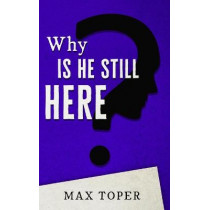 Why is He Still Here? by Max Toper, 9781800491359